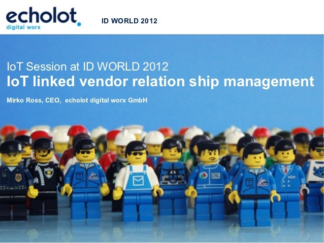 ID WORLD 2012IoT Session at ID WORLD 2012IoT linked vendor relation ship managementMirko Ross, CEO, echolot digital worx G...