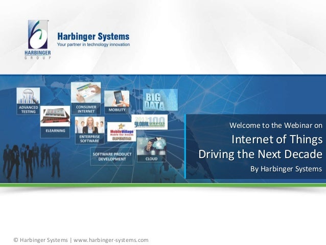 © Harbinger Systems | www.harbinger-systems.com Welcome to the Webinar on Internet of Things Driving the Next Decade By Ha...