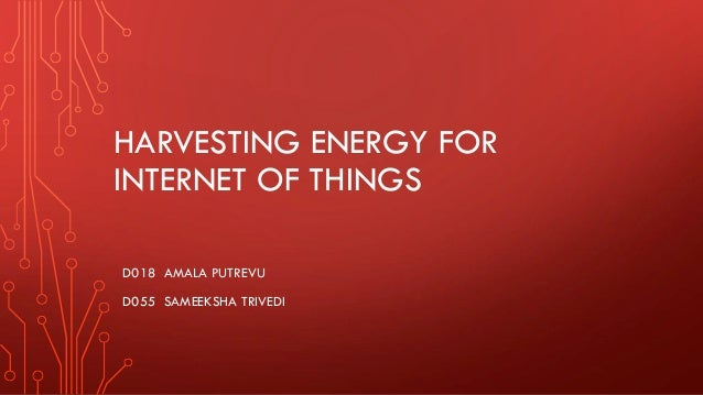 Harvesting Energy for the Internet of Things