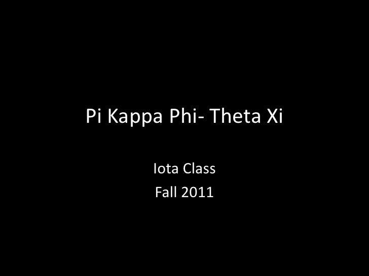 Pi Kappa Phi- Theta Xi<br />Iota Class<br />Fall 2011<br />