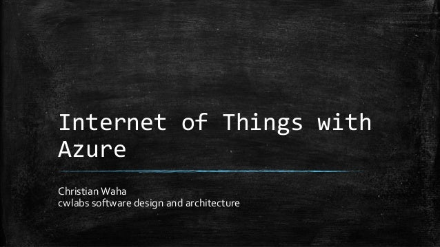 Internet of Things with Azure Christian Waha cwlabs software design and architecture