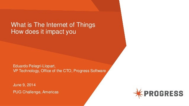 © 2014 Progress Software Corporation. All rights reserved.1 What is The Internet of Things How does it impact you Eduardo ...