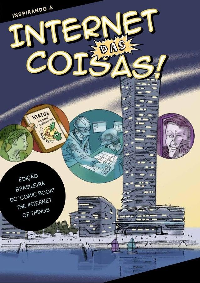Internet Internet EDIÇÃO BRASILEIRA DO 'COMIC BOOK' THE INTERNET OF THINGS COISAS!COISAS! I N S P I R A N D O A