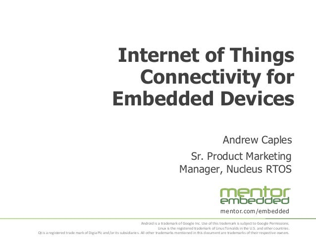 Internet of Things Connectivity for Embedded Devices Andrew Caples Sr. Product Marketing Manager, Nucleus RTOS  mentor.com...