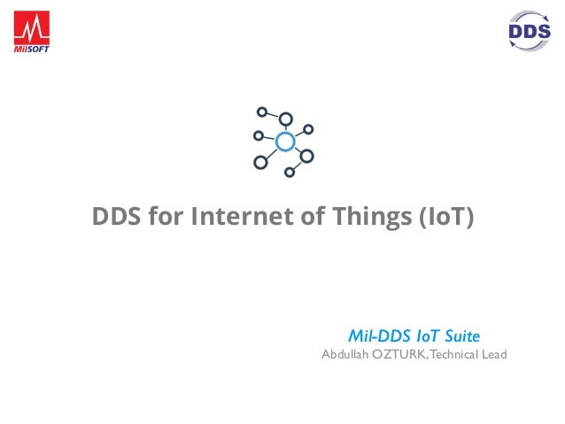 DDS for Internet of Things (IoT) Mil-DDS IoT Suite Abdullah OZTURK,Technical Lead
