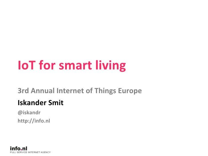 IoT for smart living 3rd Annual Internet of Things Europe Iskander Smit @iskandr http://info.nl