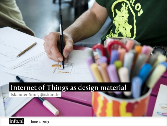 June 4, 2013Internet of Things as design materialIskander Smit, @iskandr