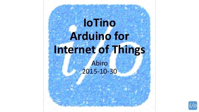 IoTino Arduino for Internet of Things Abiro 2015-10-30