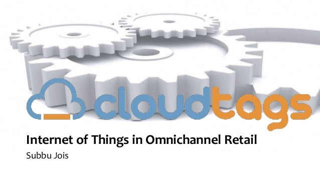 Internet of Things in Omnichannel Retail Subbu Jois