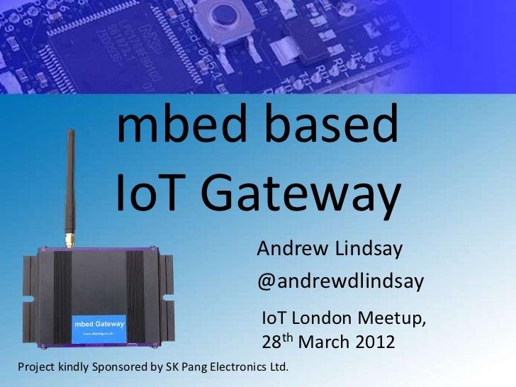 mbed based                  IoT Gateway                                             Andrew Lindsay                        ...