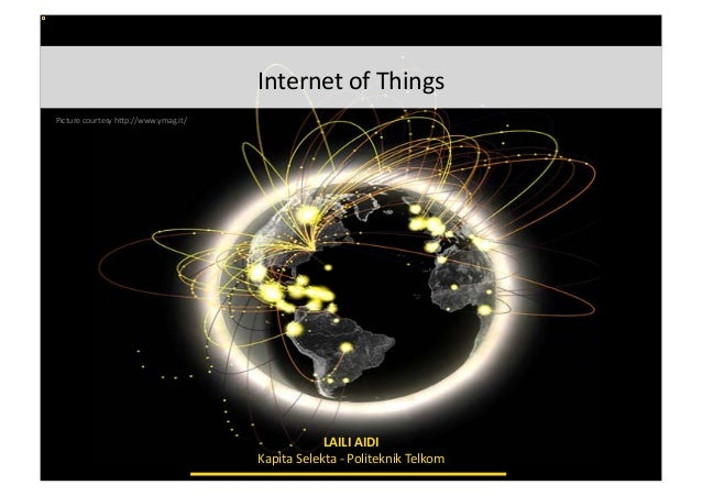 Internet	   of	   Things 	    Picture	   courtesy	   h:p://www.ymag.it/	     LAILI	   AIDI	    Kapita	   Selekta	   -­‐	  ...