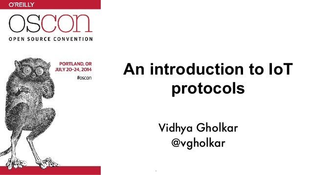 An introduction to IoT protocols 1 Vidhya Gholkar @vgholkar