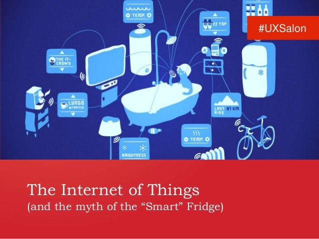 """The Internet of Things (and the myth of the """"Smart"""" Fridge) #UXSalon"""