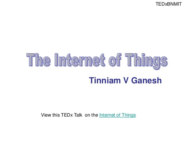 Tinniam V Ganesh View this TEDx Talk on the Internet of Things TEDxBNMIT