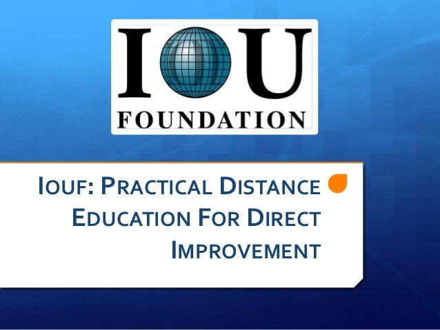 IOUF: PRACTICAL DISTANCE   EDUCATION FOR DIRECT           IMPROVEMENT