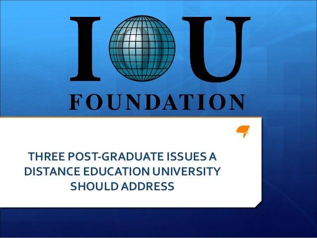 THREE POST-GRADUATE ISSUES ADISTANCE EDUCATION UNIVERSITY       SHOULD ADDRESS