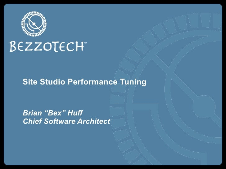 """Site Studio Performance Tuning Brian """"Bex"""" Huff Chief Software Architect"""
