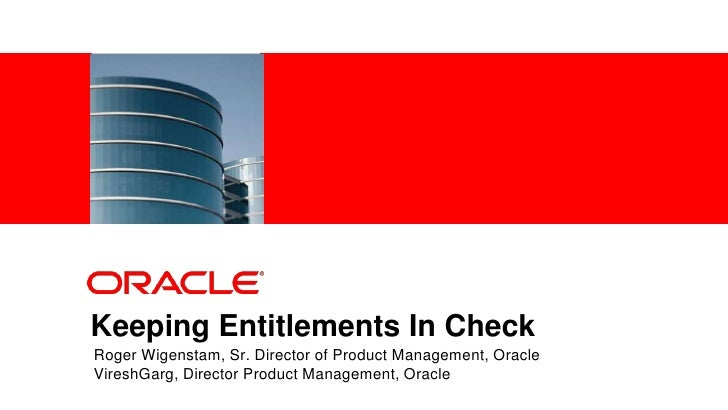 <Insert Picture Here>Keeping Entitlements In CheckRoger Wigenstam, Sr. Director of Product Management, OracleVireshGarg, D...