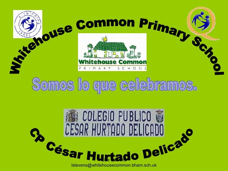 Whitehouse Common Primary School CP César Hurtado Delicado Somos lo que celebramos.