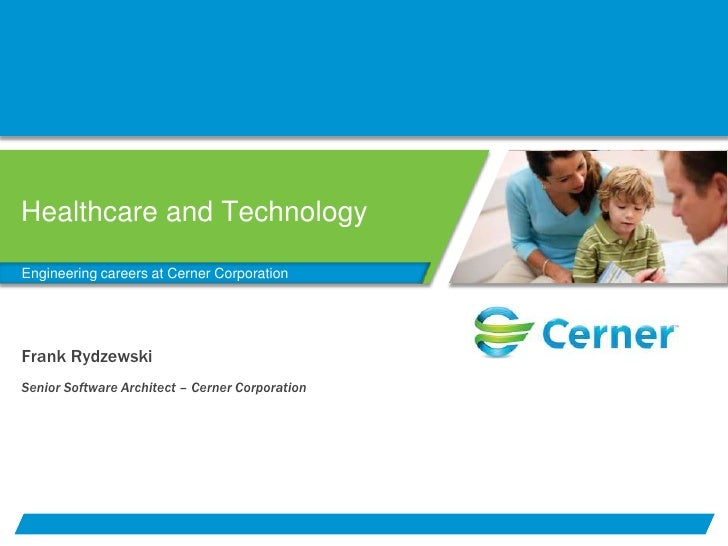 Healthcare and Technology<br />Engineering careers at Cerner Corporation<br />Frank Rydzewski<br />Senior Software Archite...
