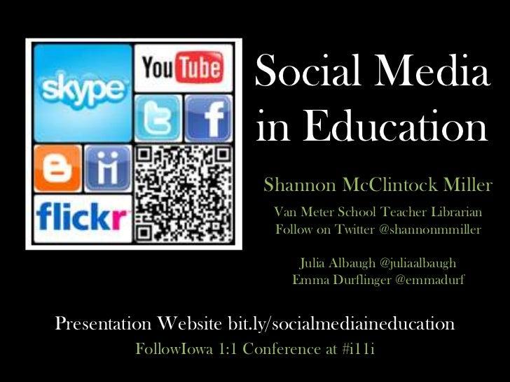 Social Media in Education<br />Shannon McClintock Miller <br />Van Meter School Teacher Librarian <br />Follow on Twitter ...