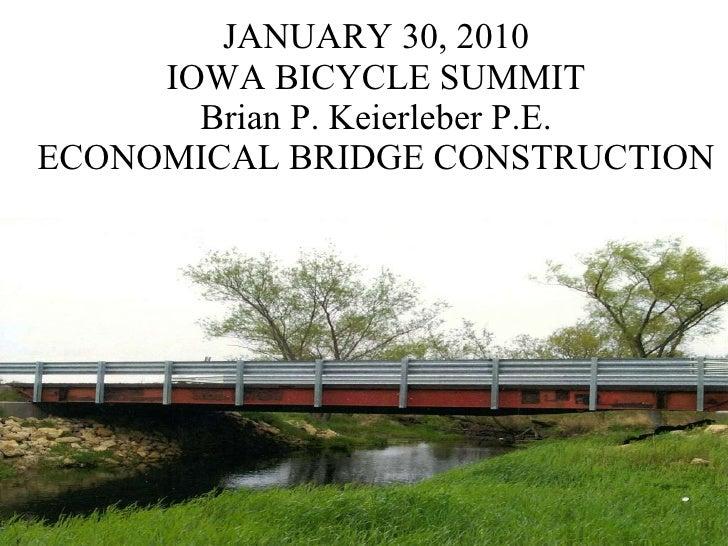 JANUARY 30, 2010 IOWA BICYCLE SUMMIT Brian P. Keierleber P.E. ECONOMICAL BRIDGE CONSTRUCTION