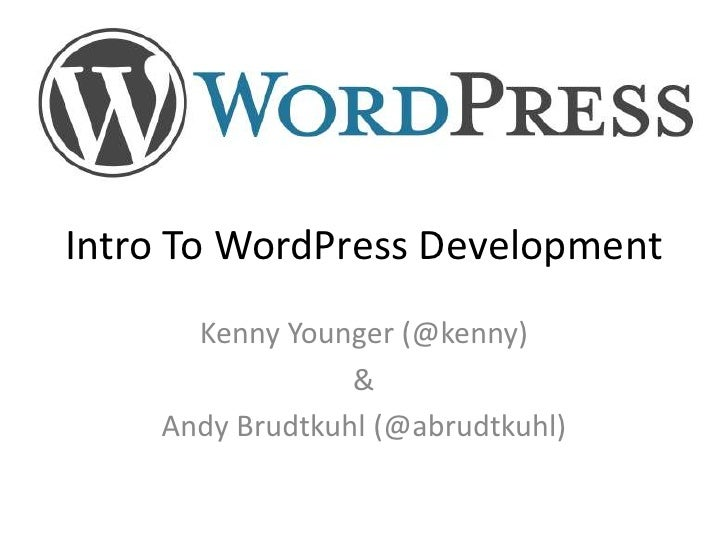 Intro To WordPress Development<br />Kenny Younger (@kenny)<br />&<br />Andy Brudtkuhl (@abrudtkuhl)<br />