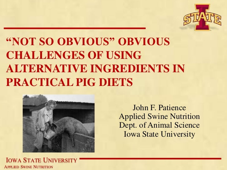 """""""NOT SO OBVIOUS"""" OBVIOUSCHALLENGES OF USINGALTERNATIVE INGREDIENTS INPRACTICAL PIG DIETS                             John ..."""