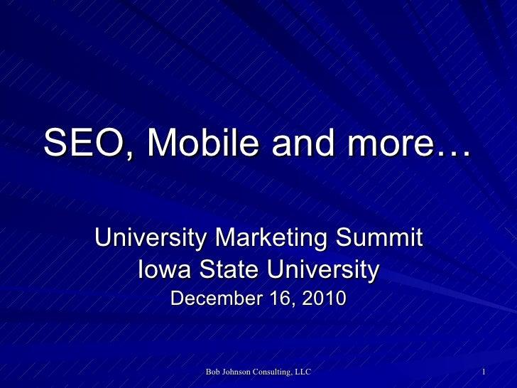 SEO, Mobile and more… University Marketing Summit Iowa State University December 16, 2010
