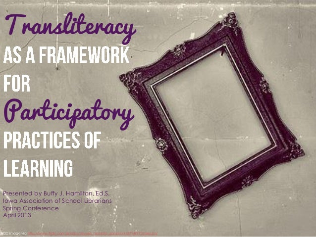 Transliteracy as a Framework for Participatory Practices of Learning