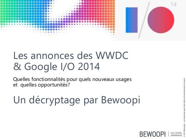 Les annonces des WWDC & Google I/O 2014 Quelles fonctionnalités pour quels nouveaux usages et quelles opportunités? Un déc...