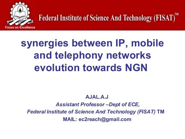 synergies between IP, mobile  and telephony networks  evolution towards NGN                          AJAL.A.J             ...