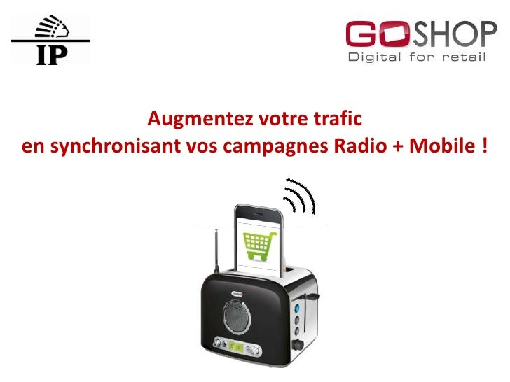 Augmentez votre traficen synchronisant vos campagnes Radio + Mobile !