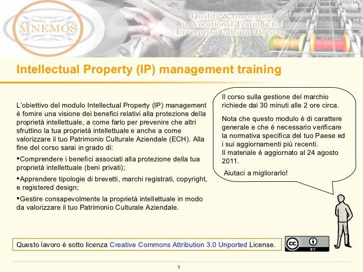 Intellectual Property (IP) management training <ul><li>L'obiettivo del modulo Intellectual Property (IP) management è forn...