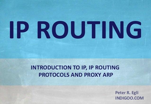 © Peter R. Egli 2015 1/24 Rev. 3.60 IP Routing indigoo.com Peter R. Egli INDIGOO.COM INTRODUCTION TO IP, IP ROUTING PROTOC...