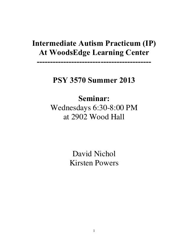1Intermediate Autism Practicum (IP)At WoodsEdge Learning Center-------------------------------------------PSY 3570 Summer ...
