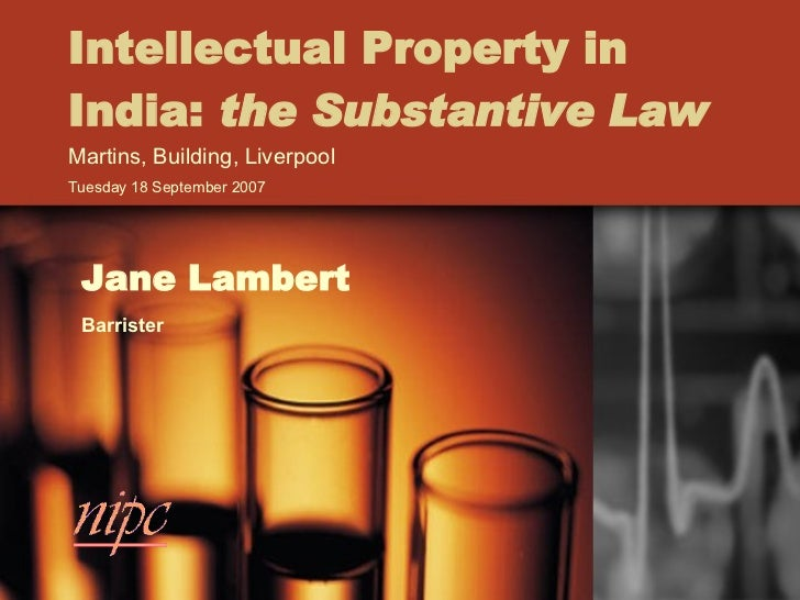 Intellectual Property in India:  the Substantive Law Martins, Building, Liverpool Tuesday 18 September 2007  Jane Lambert ...