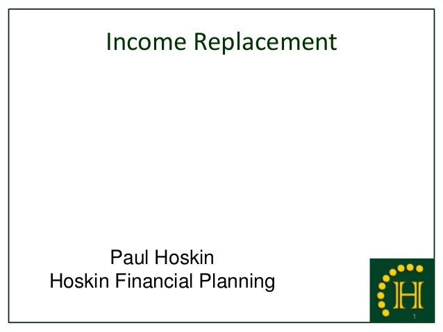 Income Replacement      Paul HoskinHoskin Financial Planning                            1