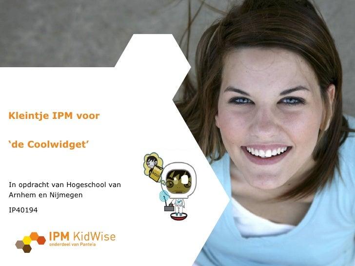 Kleintje IPM voor 'de Coolwidget'  In opdracht van Hogeschool van Arnhem en Nijmegen IP40194