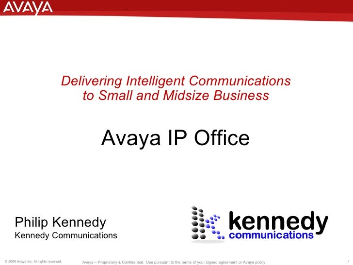 Delivering Intelligent Communications to Small and Midsize Business Avaya IP Office Philip Kennedy Kennedy Communications