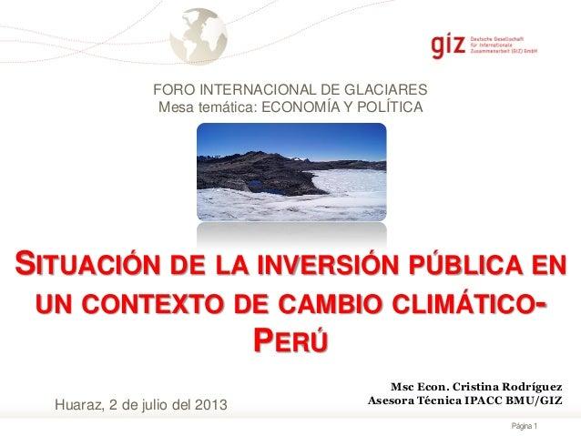 Página 1 SITUACIÓN DE LA INVERSIÓN PÚBLICA EN UN CONTEXTO DE CAMBIO CLIMÁTICO- PERÚ Msc Econ. Cristina Rodríguez Asesora T...
