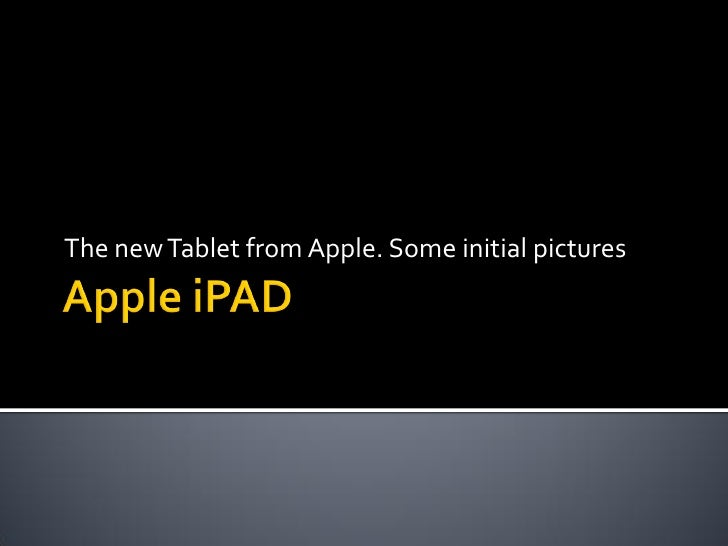 The new Tablet from Apple. Some initial pictures