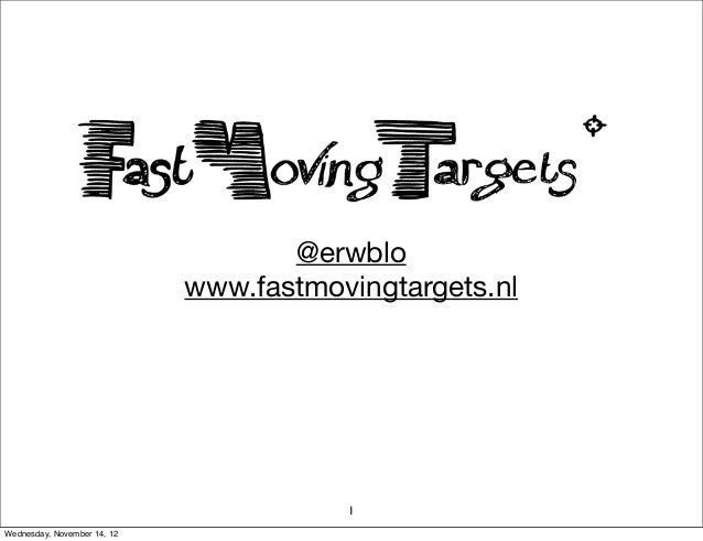 @erwblo                             www.fastmovingtargets.nl                                        1Wednesday, November 1...