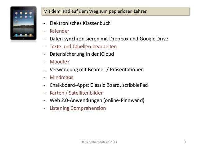 Mit dem iPad auf dem Weg zum papierlosen Lehrer-   Elektronisches Klassenbuch-   Kalender-   Daten synchronisieren mit Dro...