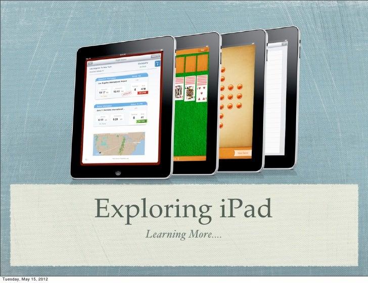 Exploring iPad                            Learning More....Tuesday, May 15, 2012
