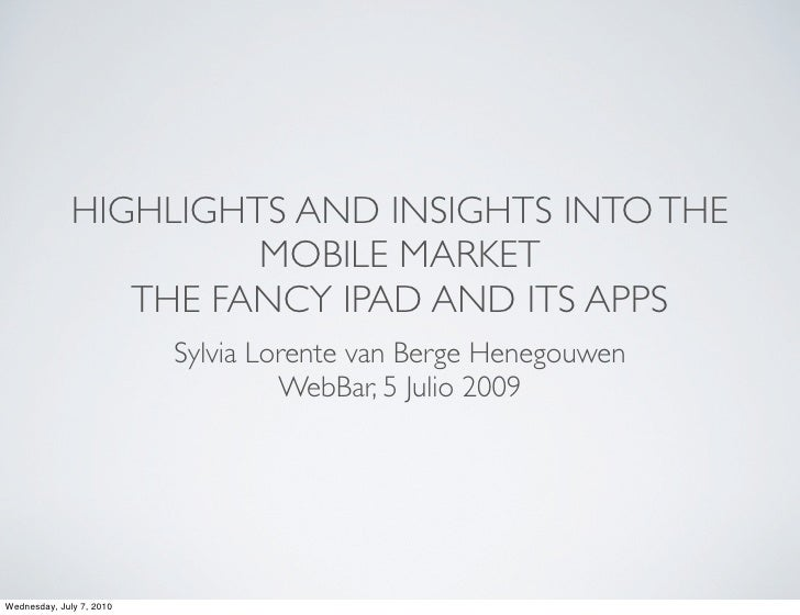 HIGHLIGHTS AND INSIGHTS INTO THE                        MOBILE MARKET                  THE FANCY IPAD AND ITS APPS        ...