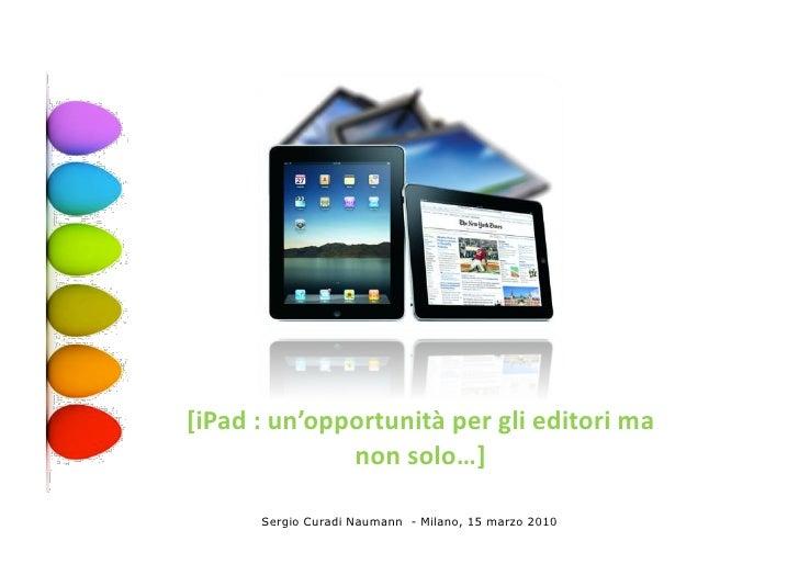 [iPad  :  un'opportunità  per  gli  editori  ma                       non  solo…]             Sergio Cur...