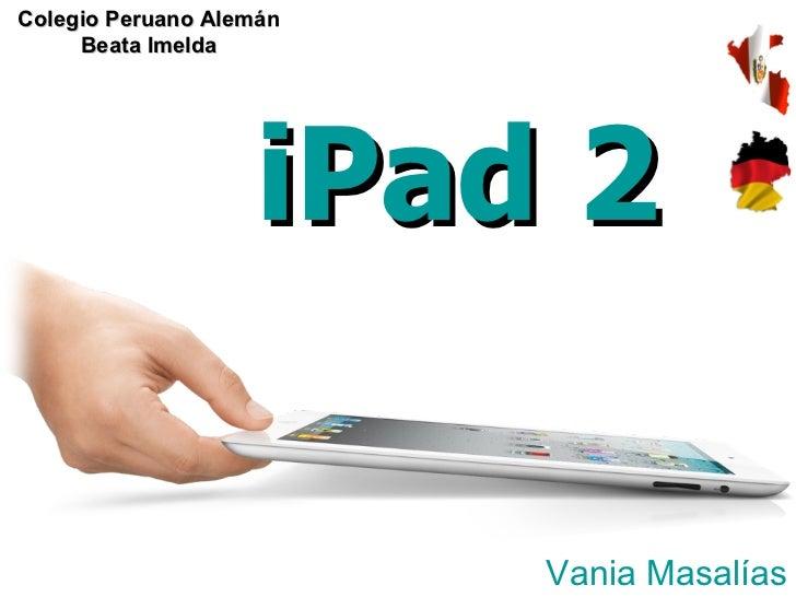 iPad 2 Vania Masalías Colegio Peruano Alemán Beata Imelda