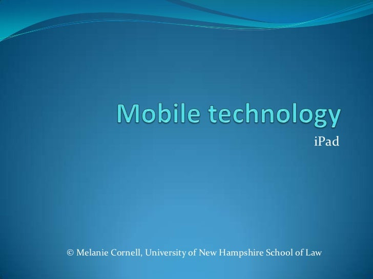 Mobile technology<br />iPad<br />© Melanie Cornell, University of New Hampshire School of Law<br />