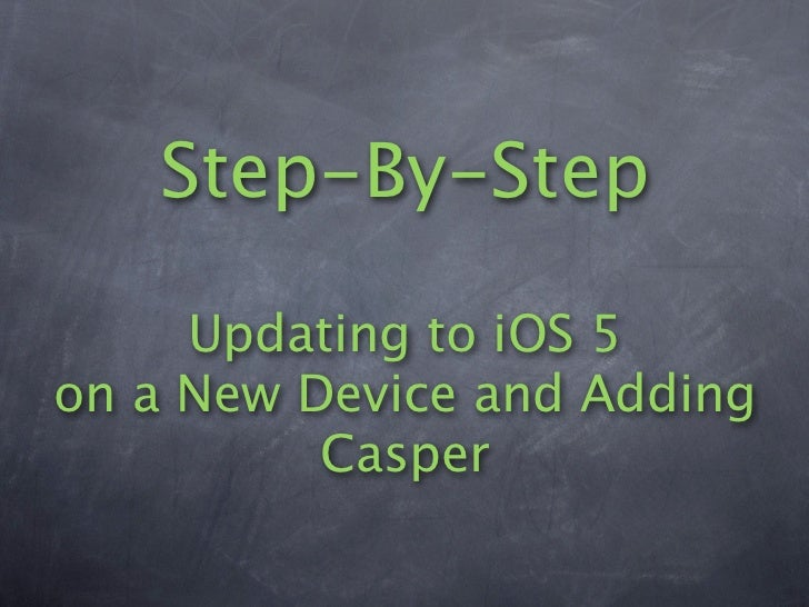 Step-By-Step     Updating to iOS 5on a New Device and Adding          Casper